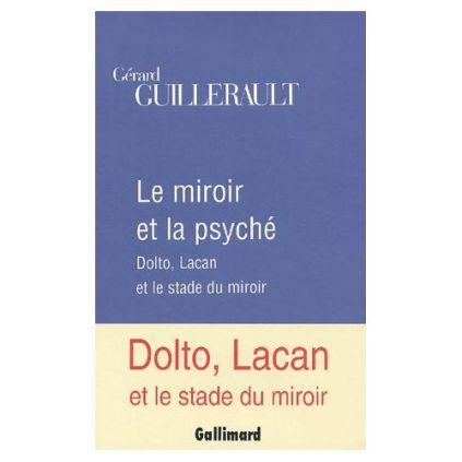 guillerault-gerard-le-miroir-et-la-psyche-dolto-lacan-et-le-stade-du-miroir-livre-896275907_l